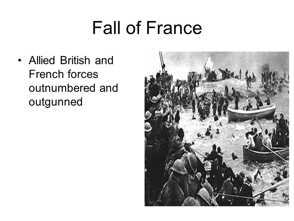 Fall of France Allied British and French forces outnumbered and outgunned