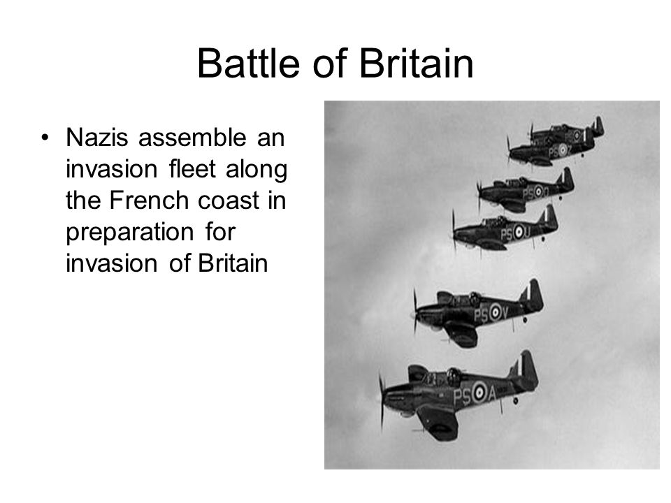 Battle of Britain Nazis assemble an invasion fleet along the French coast in preparation for invasion of Britain.