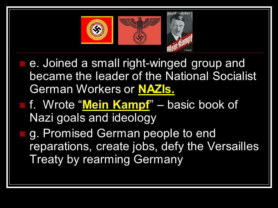 e. Joined a small right-winged group and became the leader of the National Socialist German Workers or NAZIs.