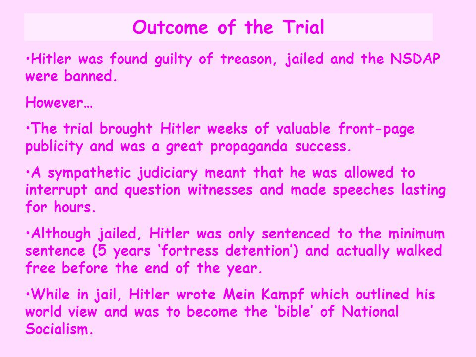 Outcome of the Trial Hitler was found guilty of treason, jailed and the NSDAP were banned. However…