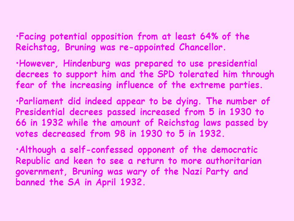 Facing potential opposition from at least 64% of the Reichstag, Bruning was re-appointed Chancellor.
