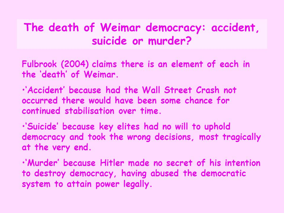 The death of Weimar democracy: accident, suicide or murder