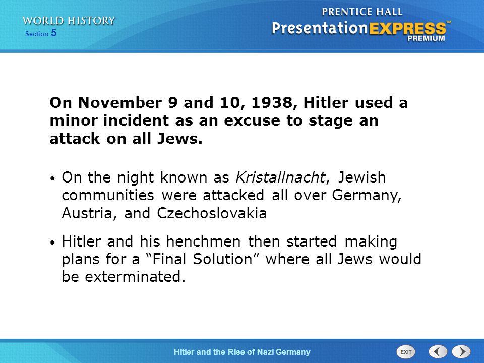 On November 9 and 10, 1938, Hitler used a minor incident as an excuse to stage an attack on all Jews.