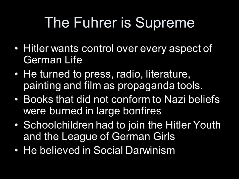 The Fuhrer is Supreme Hitler wants control over every aspect of German Life.