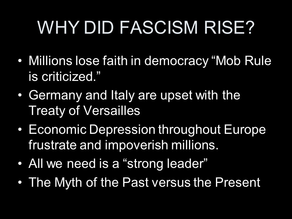 WHY DID FASCISM RISE Millions lose faith in democracy Mob Rule is criticized. Germany and Italy are upset with the Treaty of Versailles.
