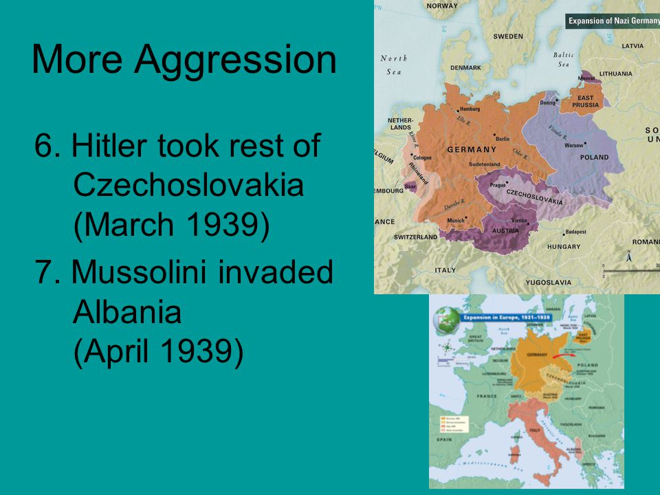 More Aggression 6. Hitler took rest of Czechoslovakia (March 1939)