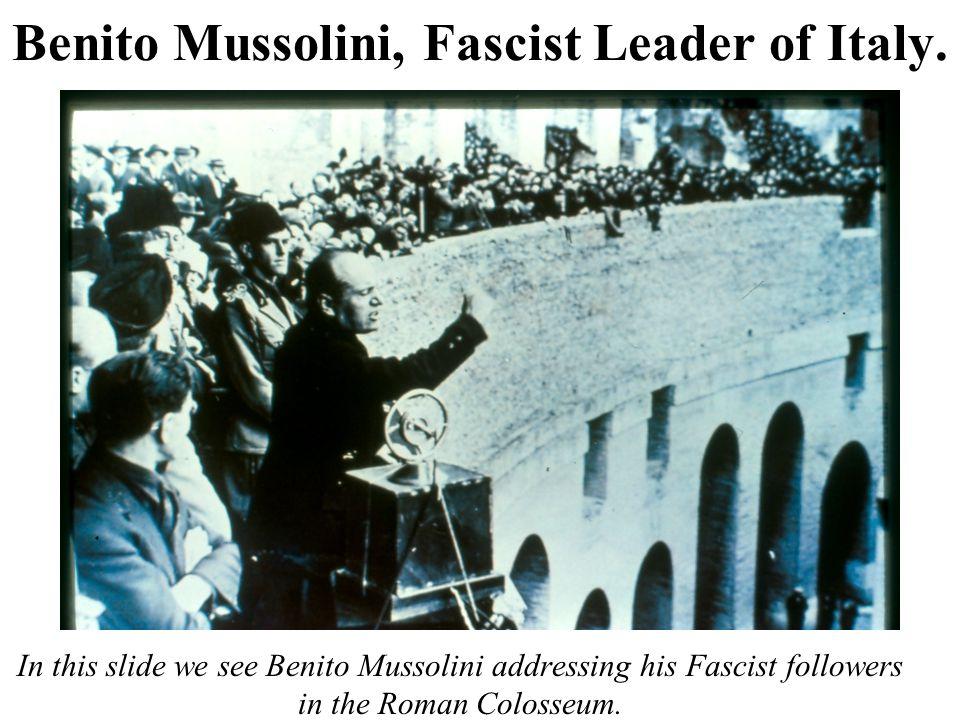 Benito Mussolini, Fascist Leader of Italy.