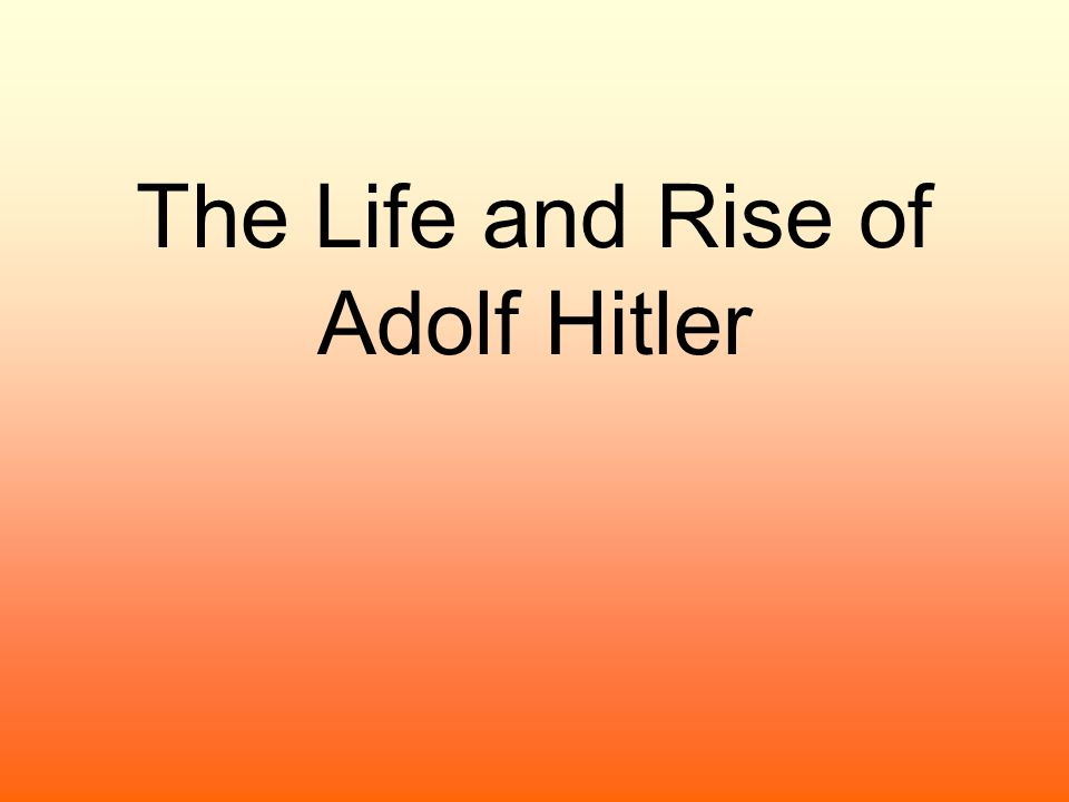 The Life and Rise of Adolf Hitler