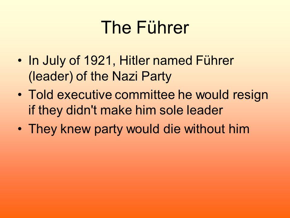 The Führer In July of 1921, Hitler named Führer (leader) of the Nazi Party.