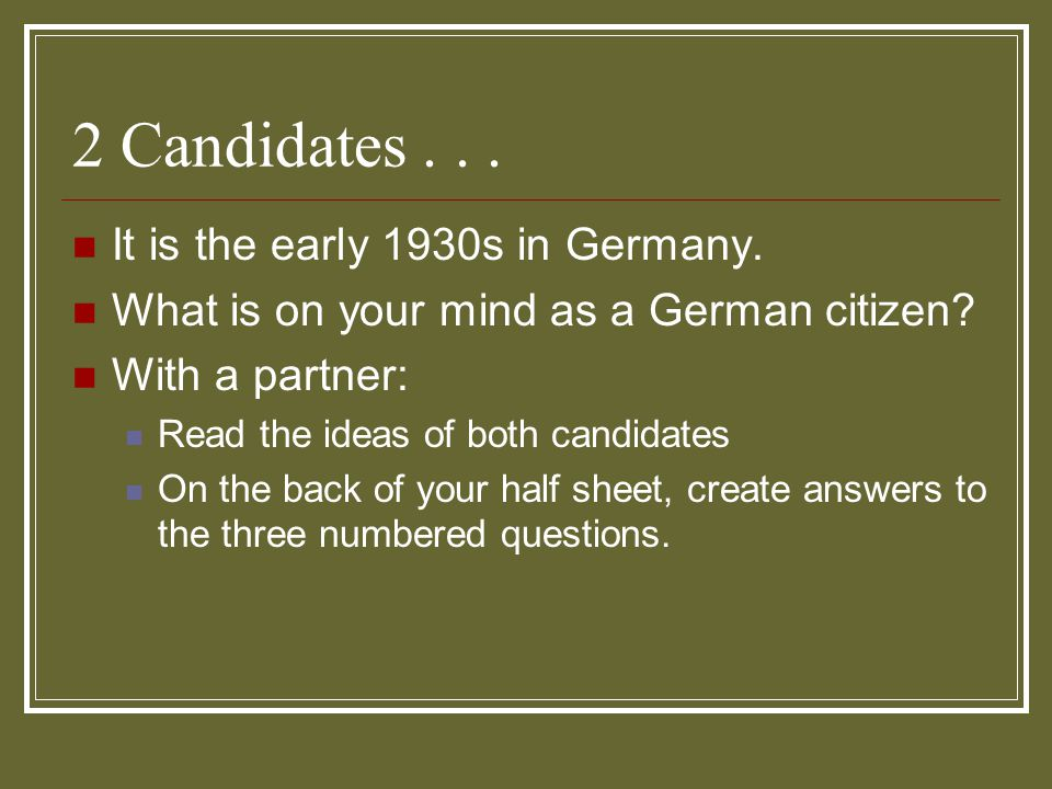 2 Candidates . . . It is the early 1930s in Germany.