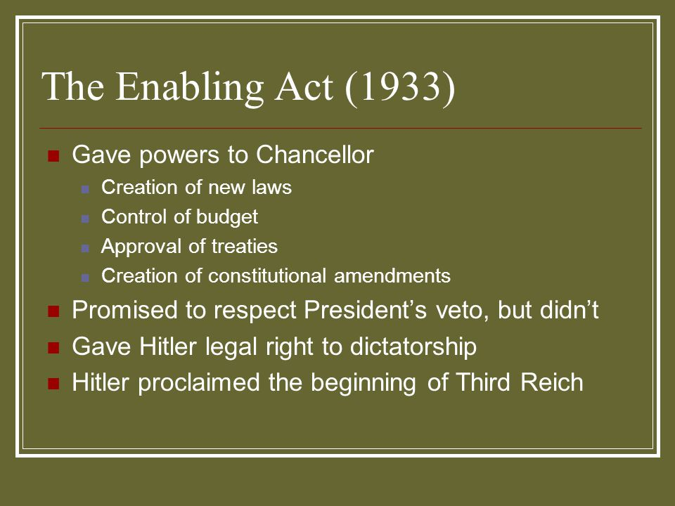 The Enabling Act (1933) Gave powers to Chancellor