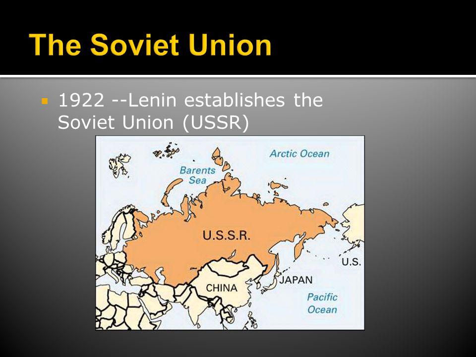 The Soviet Union 1922 --Lenin establishes the Soviet Union (USSR)