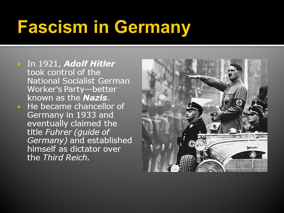 Fascism in Germany In 1921, Adolf Hitler took control of the National Socialist German Worker's Party—better known as the Nazis.