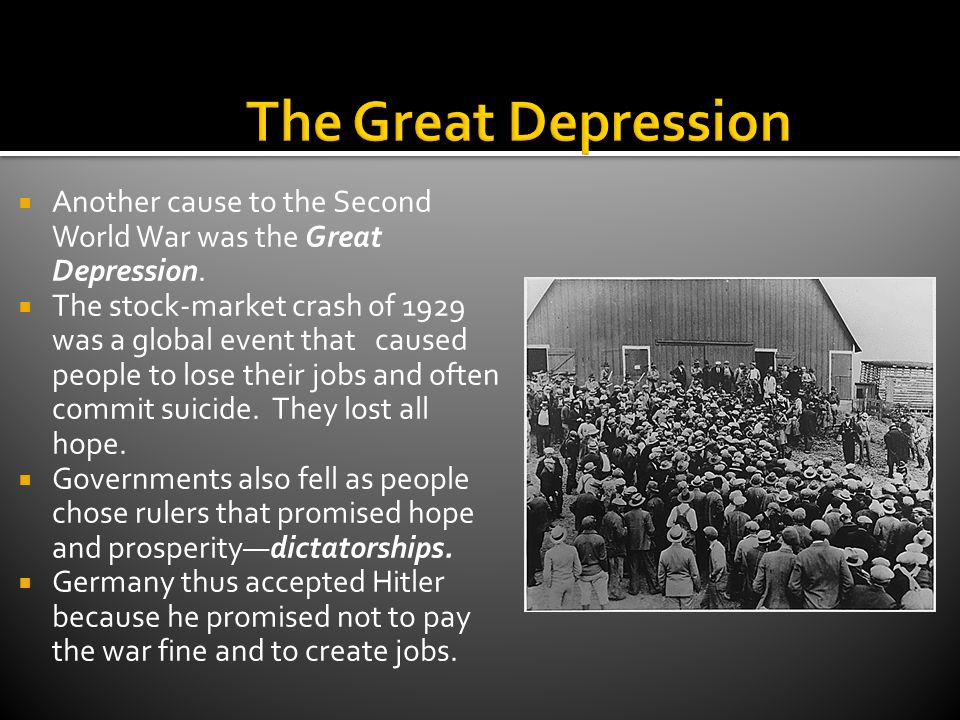 The Great Depression Another cause to the Second World War was the Great Depression.