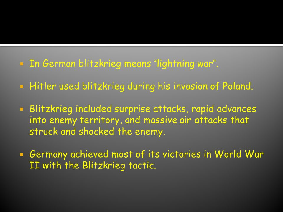 Blitzkrieg In German blitzkrieg means lightning war .