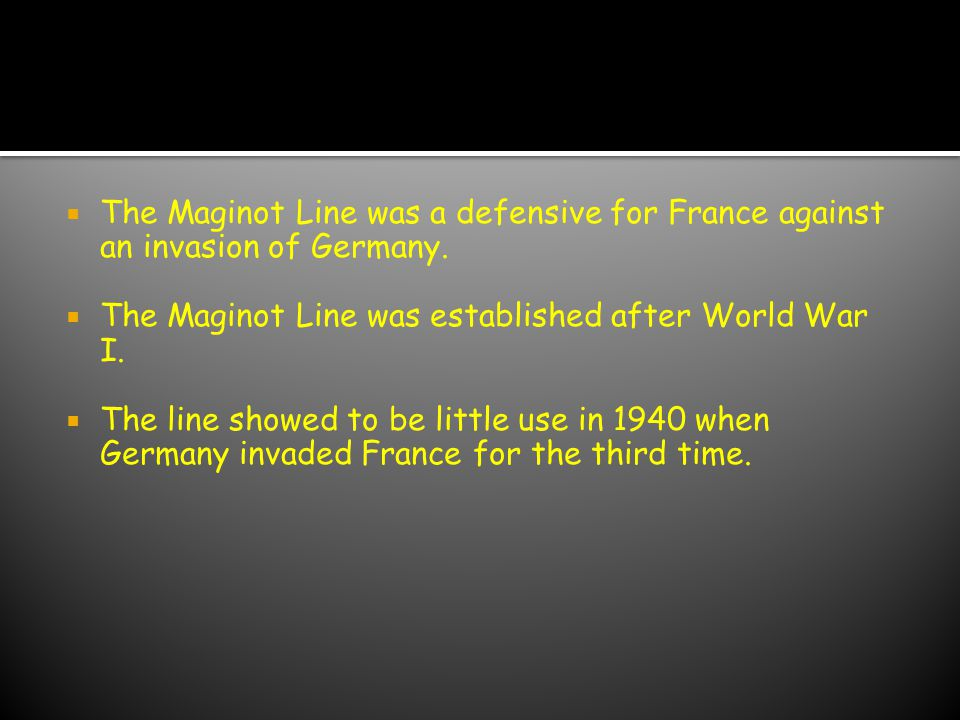 Maginot Line The Maginot Line was a defensive for France against an invasion of Germany. The Maginot Line was established after World War I.