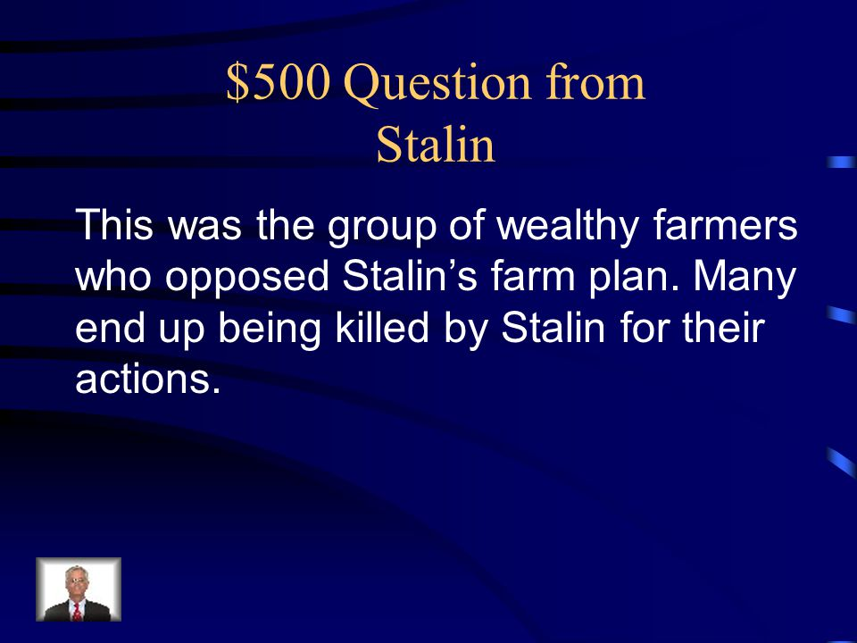 $500 Question from Stalin This was the group of wealthy farmers