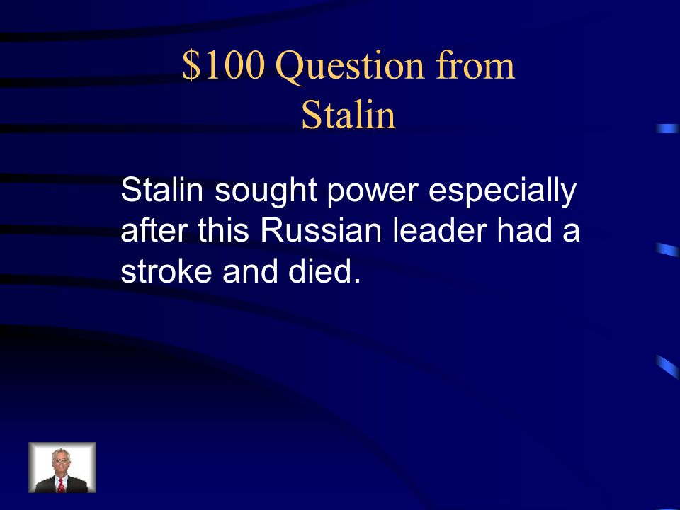 $100 Question from Stalin Stalin sought power especially after this Russian leader had a.