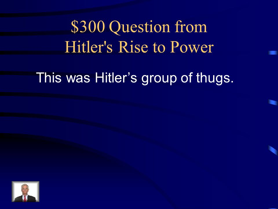 $300 Question from Hitler s Rise to Power