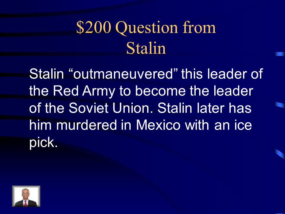 $200 Question from Stalin Stalin outmaneuvered this leader of