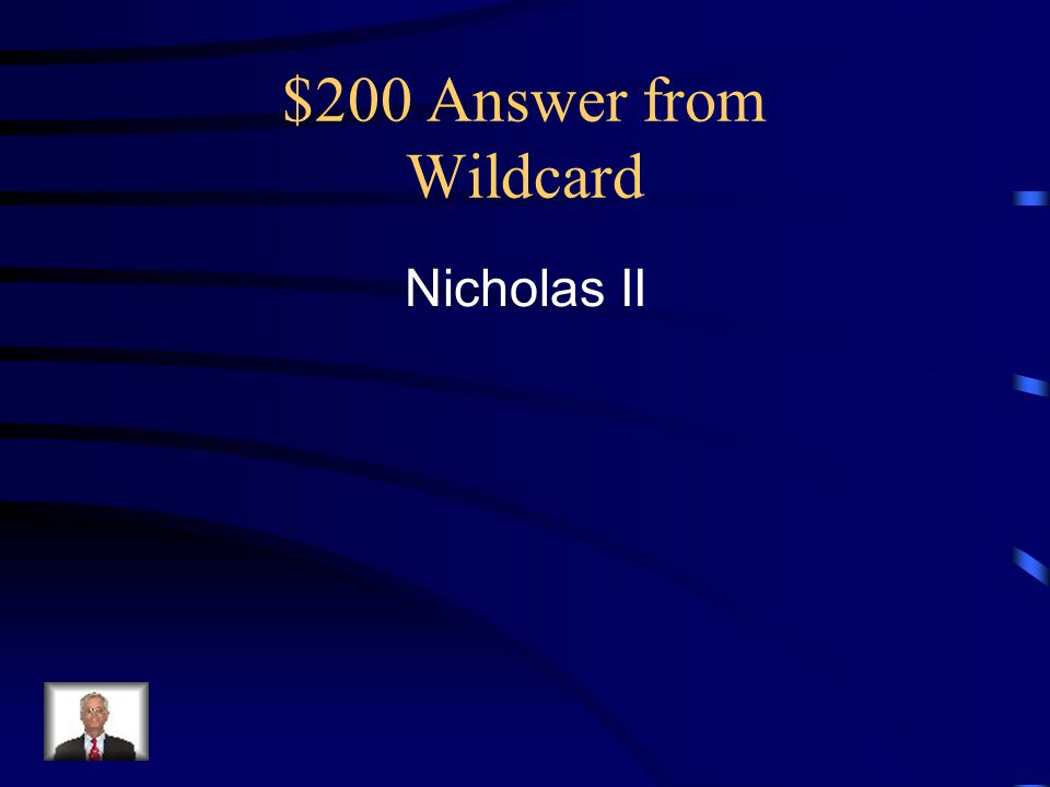 $200 Answer from Wildcard Nicholas II