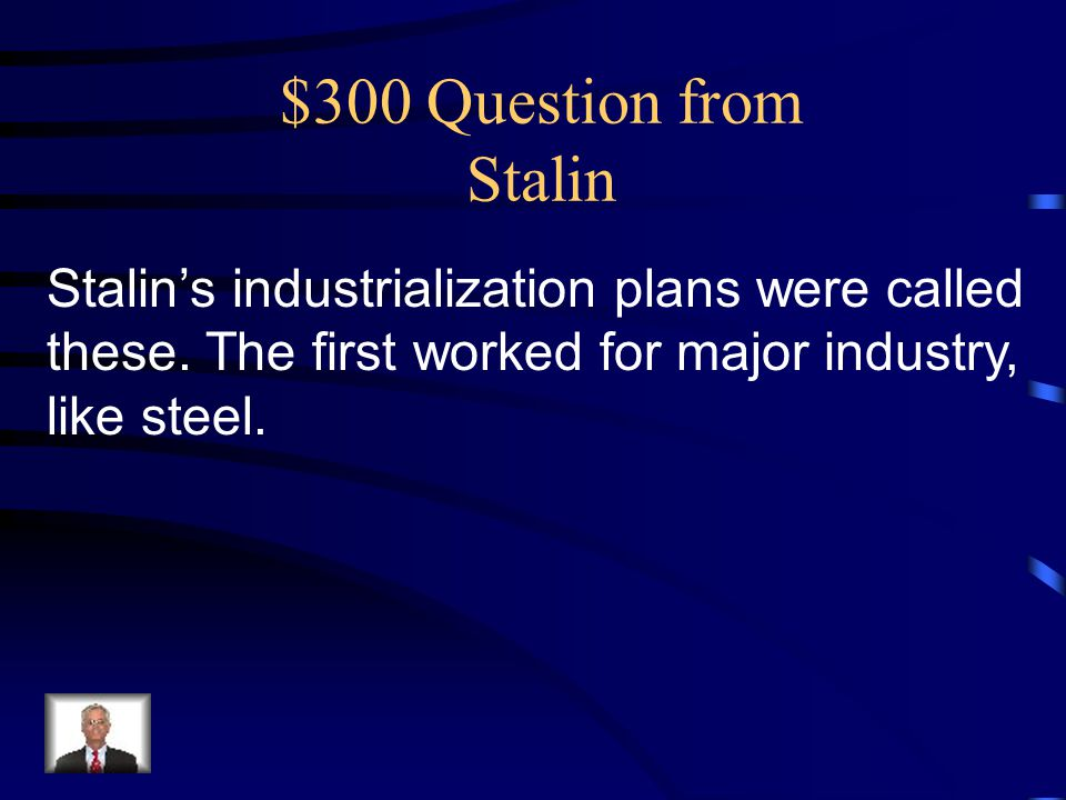 $300 Question from Stalin Stalin's industrialization plans were called