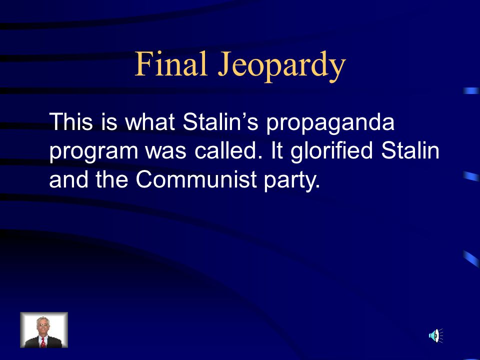 Final Jeopardy This is what Stalin's propaganda