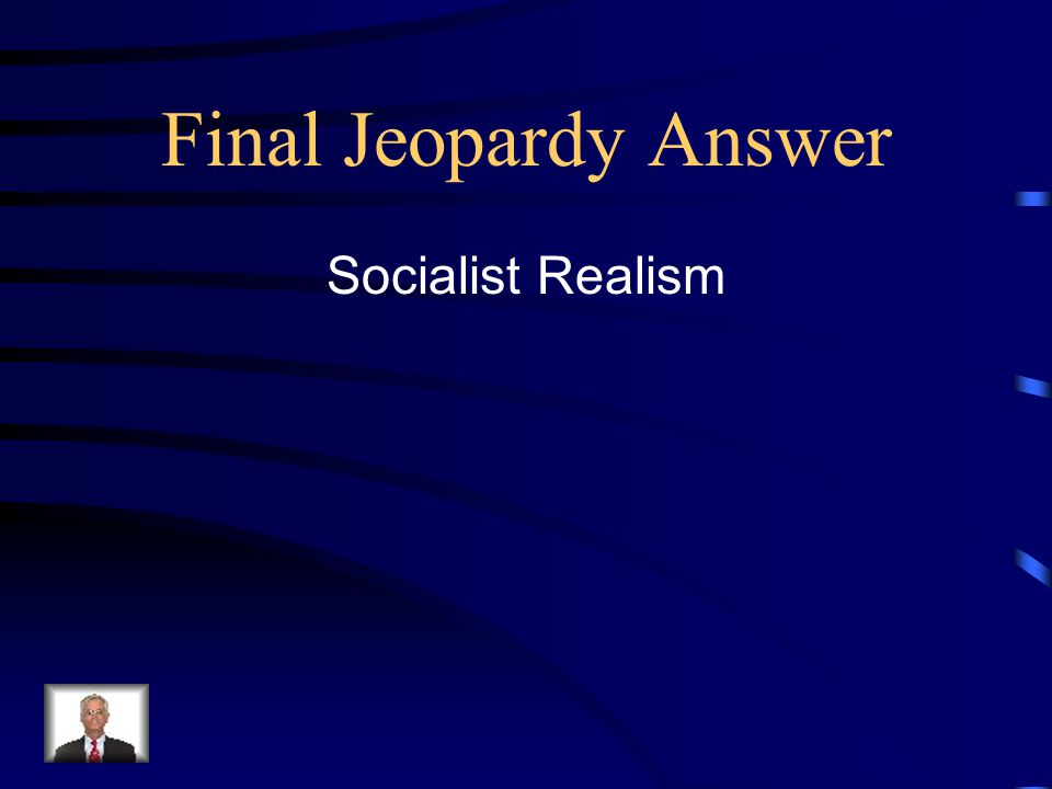 Final Jeopardy Answer Socialist Realism