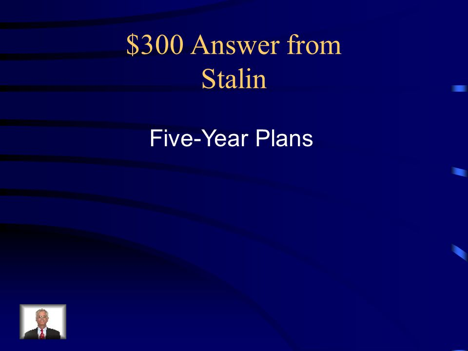 $300 Answer from Stalin Five-Year Plans