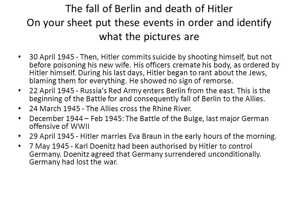 The fall of Berlin and death of Hitler On your sheet put these events in order and identify what the pictures are