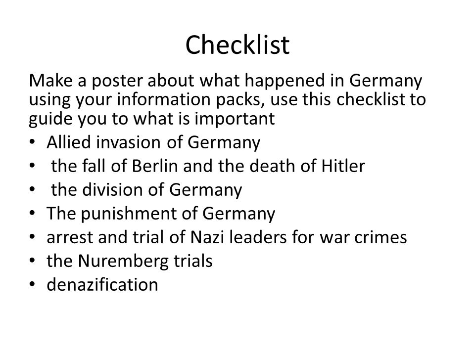 Checklist Make a poster about what happened in Germany using your information packs, use this checklist to guide you to what is important.
