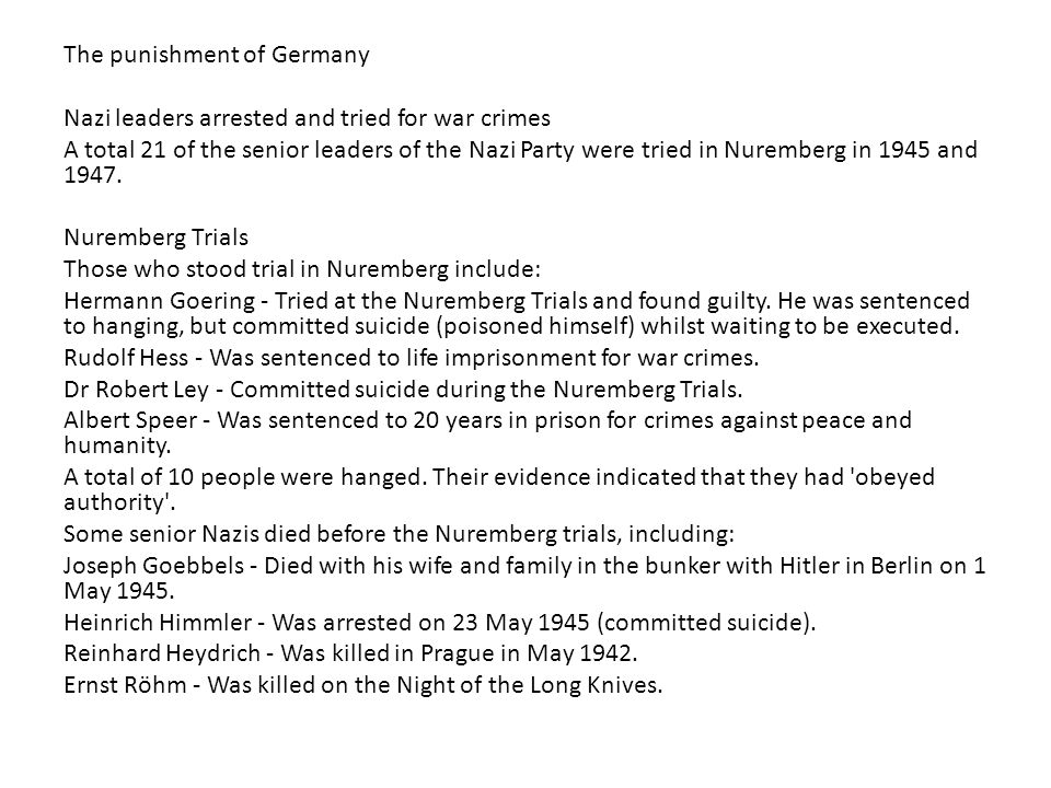 The punishment of Germany Nazi leaders arrested and tried for war crimes A total 21 of the senior leaders of the Nazi Party were tried in Nuremberg in 1945 and 1947.