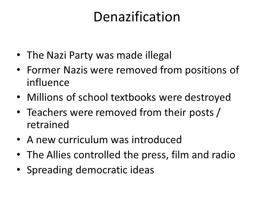 Denazification The Nazi Party was made illegal