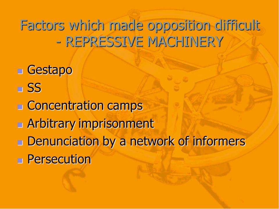 Factors which made opposition difficult - REPRESSIVE MACHINERY