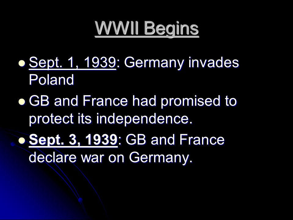 WWII Begins Sept. 1, 1939: Germany invades Poland