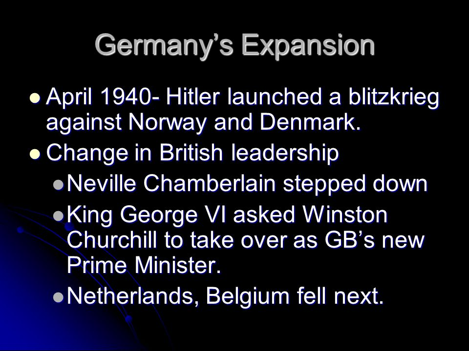 Germany's Expansion April 1940- Hitler launched a blitzkrieg against Norway and Denmark. Change in British leadership.