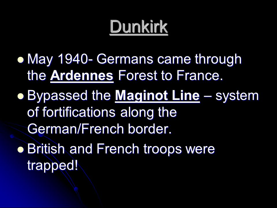 Dunkirk May 1940- Germans came through the Ardennes Forest to France.