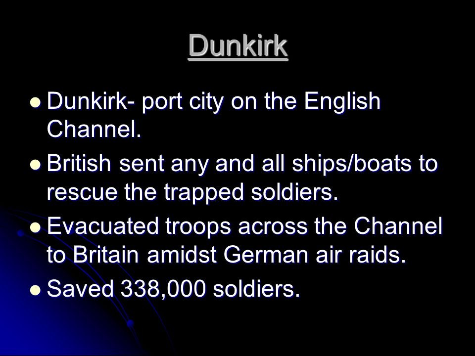 Dunkirk Dunkirk- port city on the English Channel.