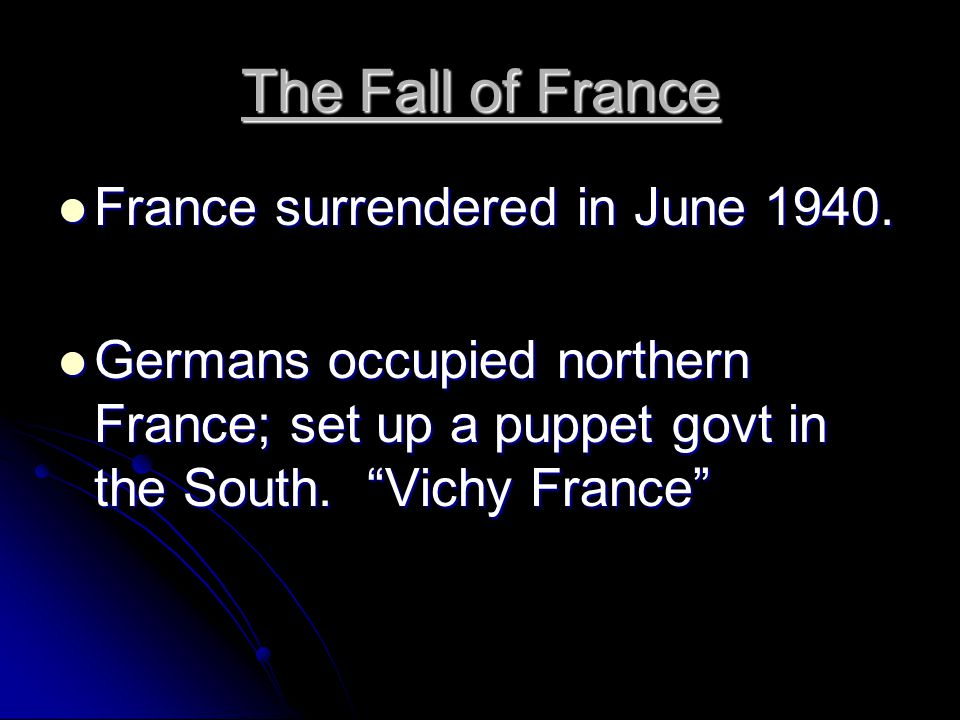 The Fall of France France surrendered in June 1940.