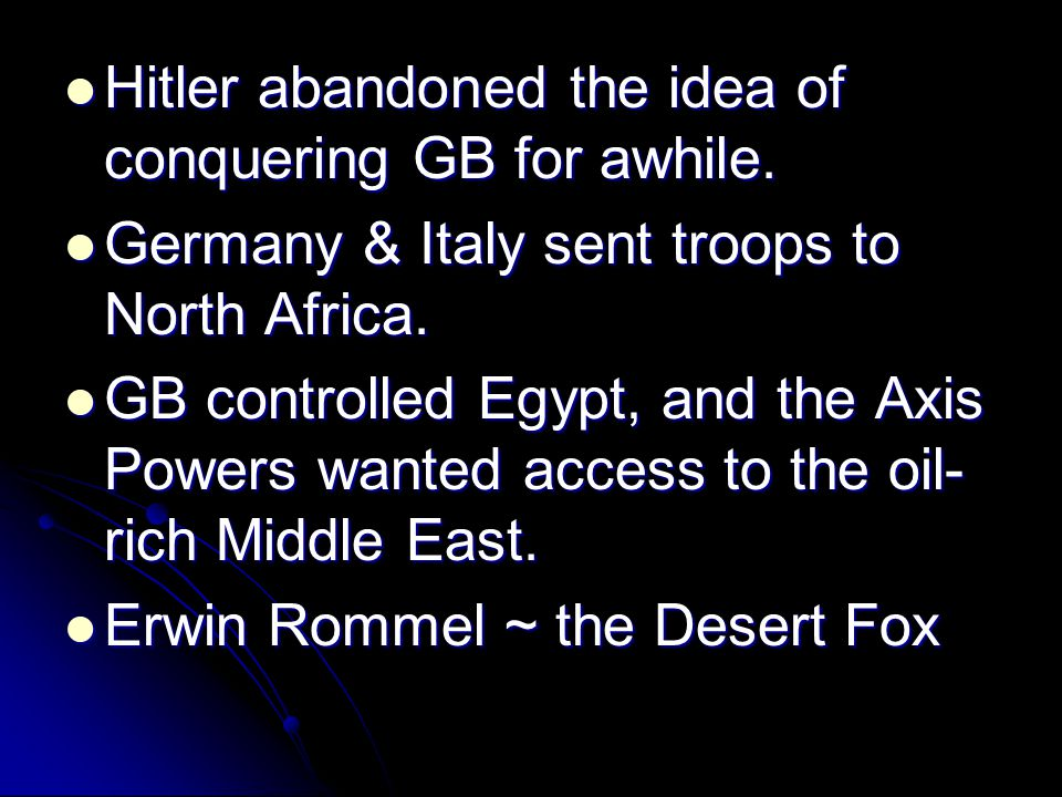 Hitler abandoned the idea of conquering GB for awhile.