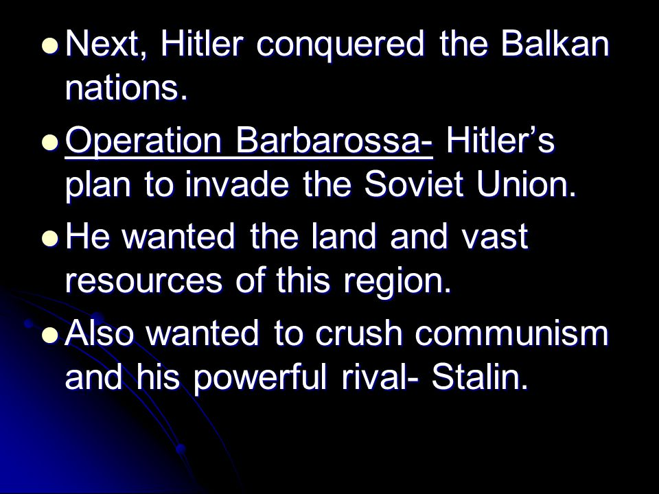 Next, Hitler conquered the Balkan nations.