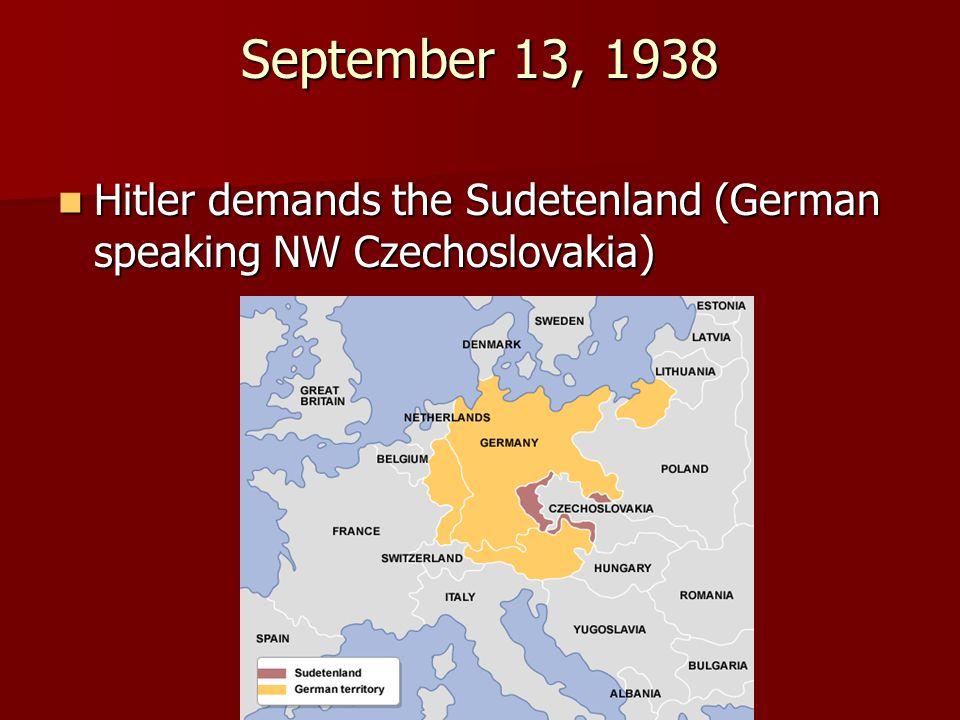 September 13, 1938 Hitler demands the Sudetenland (German speaking NW Czechoslovakia)