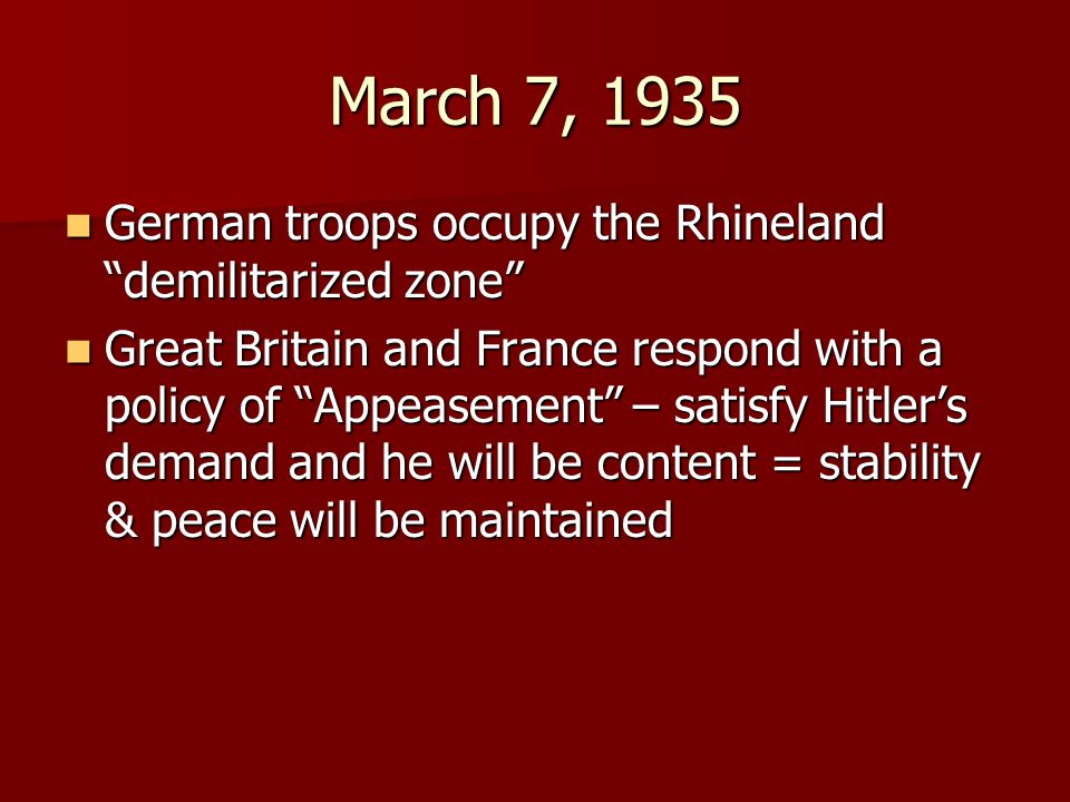 March 7, 1935 German troops occupy the Rhineland demilitarized zone