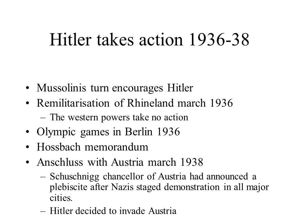 Hitler takes action 1936-38 Mussolinis turn encourages Hitler