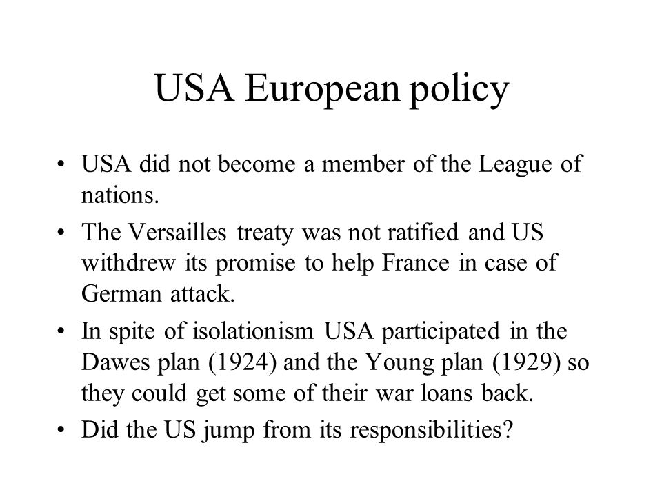 USA European policy USA did not become a member of the League of nations.