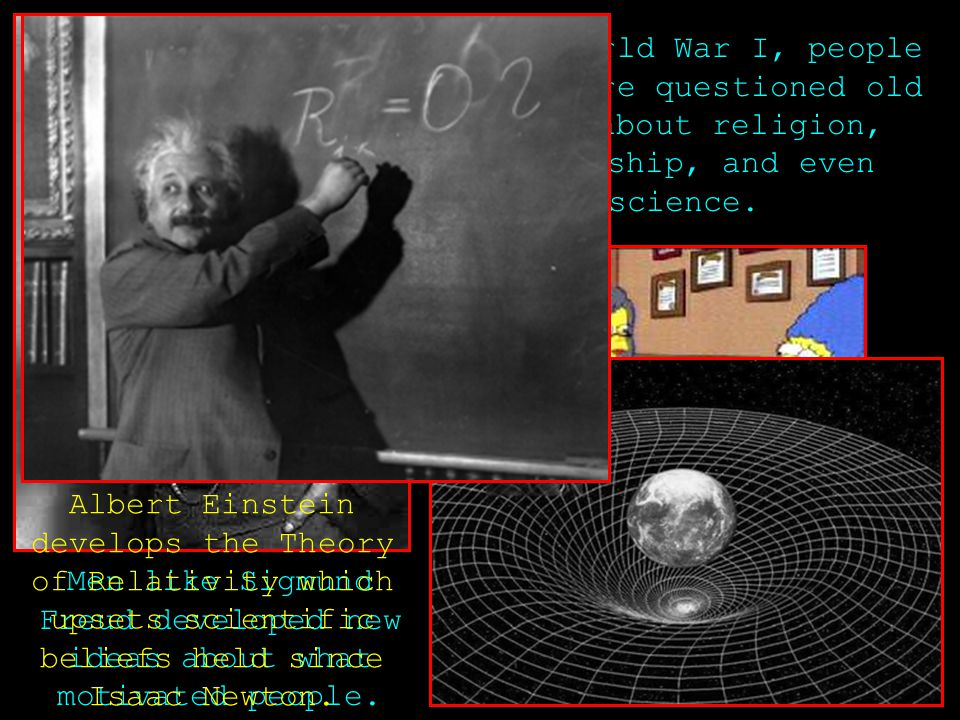 After World War I, people everywhere questioned old ideas about religion, leadership, and even science.