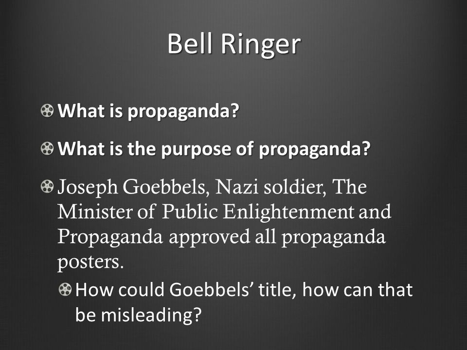 Bell Ringer What is propaganda What is the purpose of propaganda