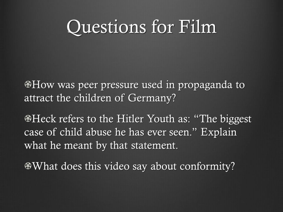Questions for Film How was peer pressure used in propaganda to attract the children of Germany