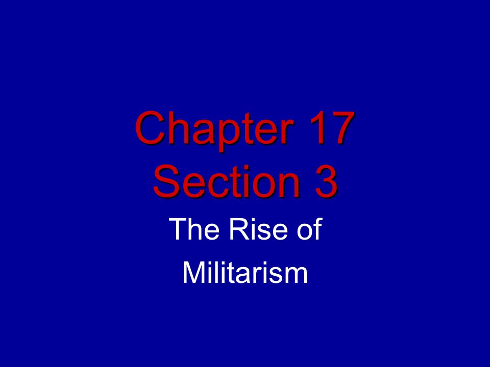 Chapter 17 Section 3 The Rise of Militarism