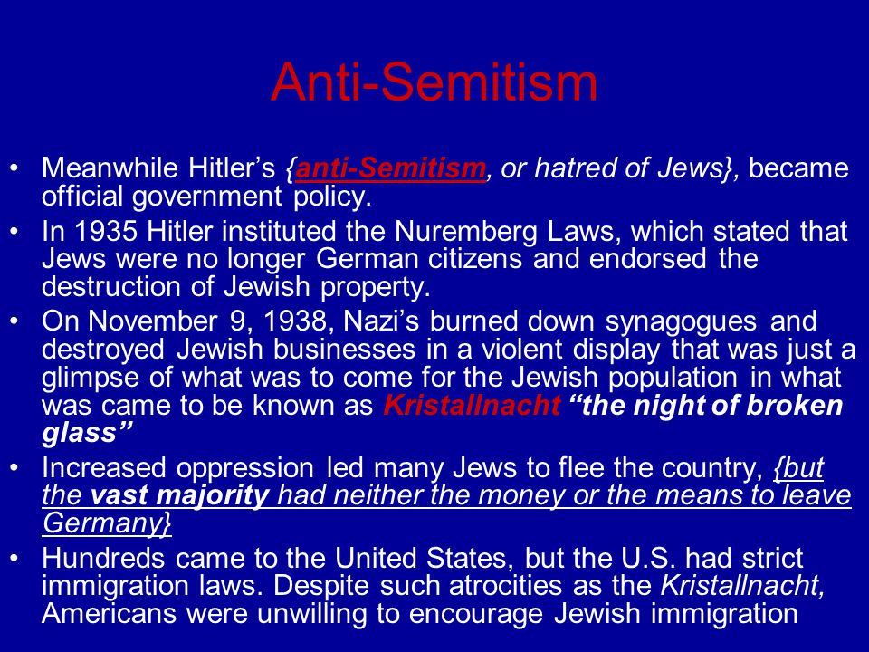 Anti-Semitism Meanwhile Hitler's {anti-Semitism, or hatred of Jews}, became official government policy.